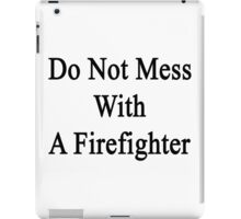 Do Not Mess With A Firefighter  iPad Case/Skin