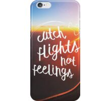 Catch Flights, Not Feelings iPhone Case/Skin