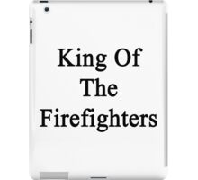 King Of The Firefighters iPad Case/Skin