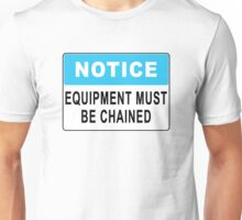 Notice - Equipment Must Be Chained Unisex T-Shirt
