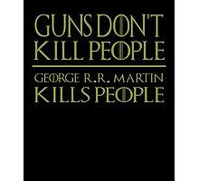 Guns Don't Kill People George R R Martin Kills People - Game Of Thrones T-Shirt Photographic Print
