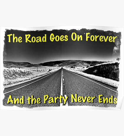 The Road Goes On Forever and The Party Never Ends Poster