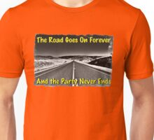 The Road Goes On Forever and The Party Never Ends Unisex T-Shirt
