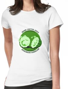 Drink Cactus Juice! Womens Fitted T-Shirt