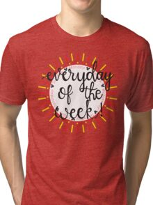 Everyday Of The Week!! Tri-blend T-Shirt
