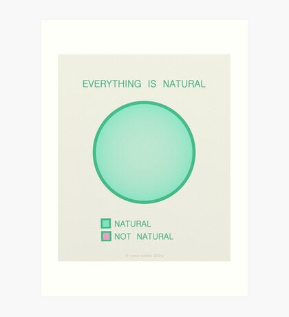 Everything is Natural Art Print