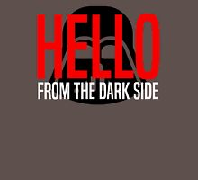 Hello From The Dark Side Unisex T-Shirt