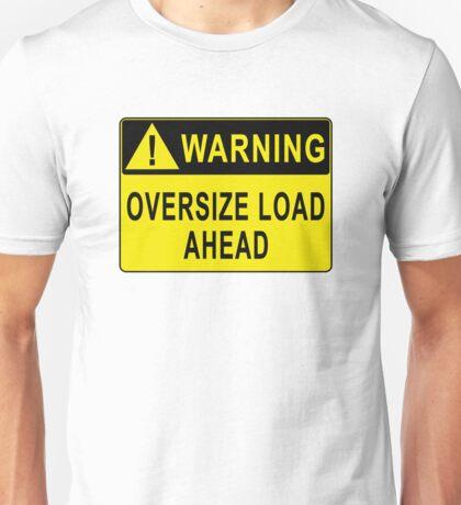 Warning - Oversize Load Ahead Unisex T-Shirt