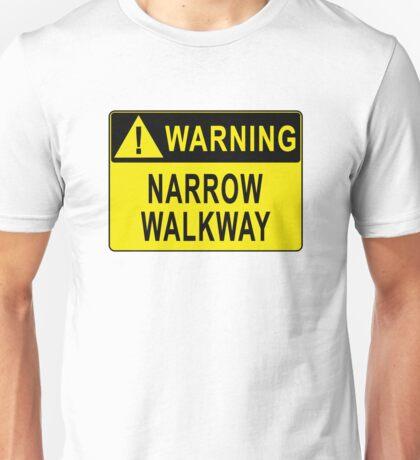 Warning - Narrow Walkway Unisex T-Shirt