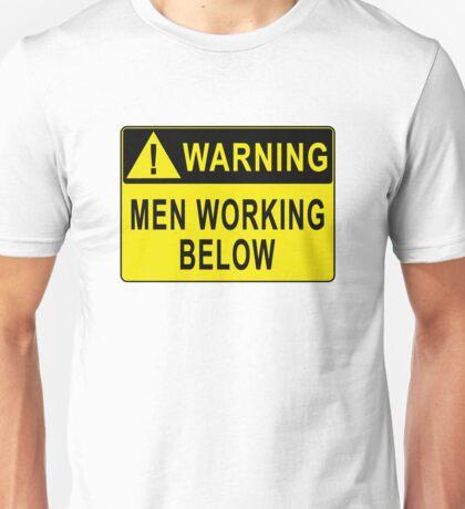 Warning - Men Working Below Unisex T-Shirt