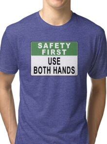 Safety First - Use Both Hands Tri-blend T-Shirt