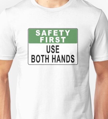 Safety First - Use Both Hands Unisex T-Shirt