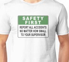 Safety First - Report All Accidents No Matter How Small To Your Supervisor Unisex T-Shirt