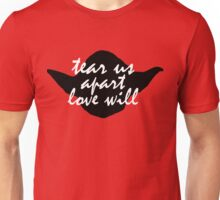Tear Us Apart, Love Will Unisex T-Shirt