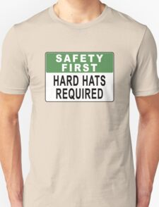 Safety First - Hard Hats Required T-Shirt