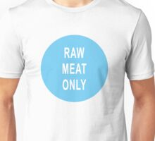 Raw Meat Only Unisex T-Shirt