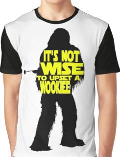 It's not wise to upset a wookiee Graphic T-Shirt