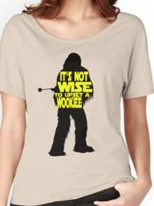 It's not wise to upset a wookiee Women's Relaxed Fit T-Shirt