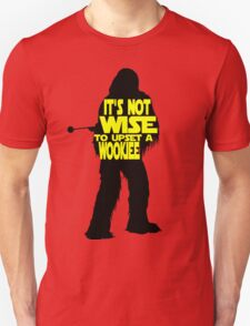 It's not wise to upset a wookiee Unisex T-Shirt