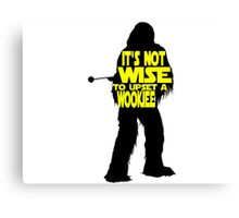It's not wise to upset a wookiee Canvas Print