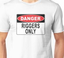 Danger - Riggers Only Unisex T-Shirt