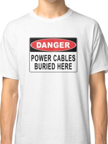 Danger - Power Cables Buried Here Classic T-Shirt