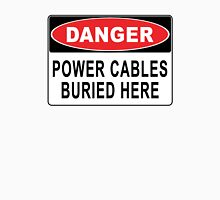 Danger - Power Cables Buried Here Unisex T-Shirt