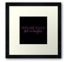 times are tough, but i'm tougher Framed Print