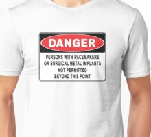 Danger - Persons With Pacemakers Or Surgical Metal Implants Not Permitted Beyond This Point Unisex T-Shirt