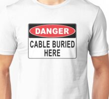 Danger - Cable Buried Here Unisex T-Shirt