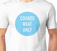 Cooked Meat Only Unisex T-Shirt