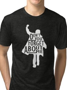 Don't You Forget About Me Tri-blend T-Shirt