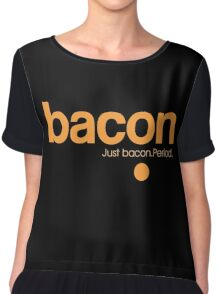 Bacon. Just bacon. Period. Chiffon Top