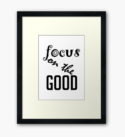 Focus on the Good Framed Print