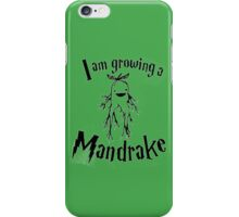 I am Growing a Mandrake iPhone Case/Skin