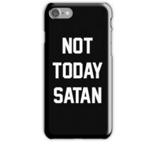 Not Today Satan iPhone Case/Skin