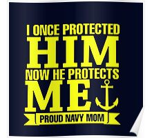 I Once Protected Him Now He Protects Me Proud Navy Mom Poster