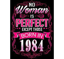 Perfect woman born in  1984 - 32th birthday Photographic Print