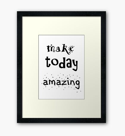 Make Today Amazing Framed Print