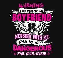 Warning I belong to my BOYFRIEND messing with me can be very DANGEROUS for your health T-shirt Unisex T-Shirt