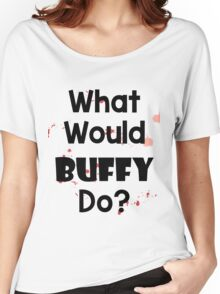 What Would Buffy Do? Women's Relaxed Fit T-Shirt