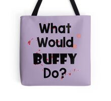 What Would Buffy Do? Tote Bag