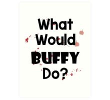 What Would Buffy Do? Art Print