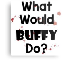 What Would Buffy Do? Metal Print