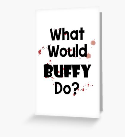 What Would Buffy Do? Greeting Card