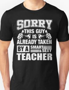 Sorry this guy is already taken by a smart & sexy teacher Premium T-shirts Unisex T-Shirt