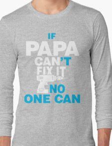 If Papa Can't Fix It Long Sleeve T-Shirt