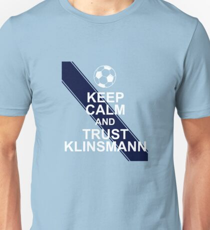 Keep calm and trust Klinsmann Unisex T-Shirt