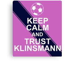 Keep calm and trust Klinsmann Canvas Print
