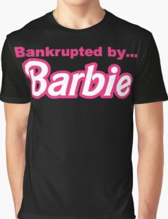 Bankrupted by... BARBIE Graphic T-Shirt